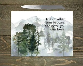 the quieter you become, the more you can hear Glass Cutting Board, Rustic Woodland Background with Mountains, Pine Trees, Rustic Theme