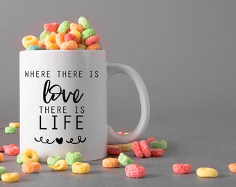 Where there is love there is life Ceramic Mug, 15 oz., Can be Personalized - Custom Designed Mug, Personalized Mug, Valentines Gifts
