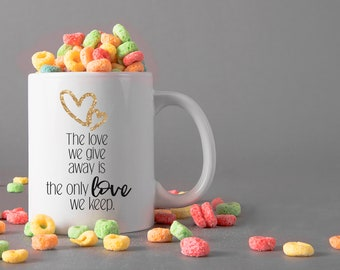 The love we give away is the only love we keep Ceramic Mug, 15 oz., Can be Personalized - Custom Designed Mug, Valentines Gifts, Anniversary