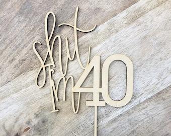 Shit I'm 40 Cake Topper Happy 40th Birthday Cake Topper 40th Topper Cake Decoration Cake Decorating Personalised Cake Toppers Birthday