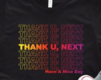 Thank U Next Have A Nice Day Shirt Sweatshirt Ariana Grande Shirt Grande Christmas Funny Tee Ariana Fan Gift Idea Trending Tshirts