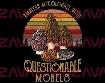 Amateur Mycologist With Questionable Morels SVG PNG Digital Instant Download Shirt Sciences Biology Mycology Sublimation Graphics, Clipart
