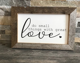 """Do Small Things With Great Love Farmhouse Sign - Reclaimed Barnwood Frame - Handpainted - 12x8"""""""