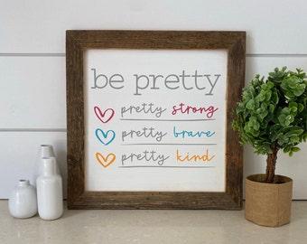 "Be Pretty...Pretty Strong, Pretty Brave, Pretty Kind - Farmhouse Sign - Reclaimed Barnwood Frame - Handpainted - 12x12"""