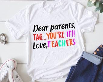 f886e01d7b7e76 Dear Parents Tag You re It Love Teachers Shirt-Last Day Of School-Teacher  Shirt-funny teacher tee-school tees-teacher gift ideas-LoveTeacher