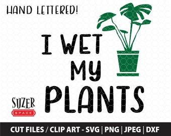 I Wet My Plants SVG, I Wet My Plants Cut File, Gardening svg design, Plant lover cut file, gift for gardener, I Wet My Plants Clip Art