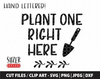Plant One Right Here SVG design, Plant One Right Here cut file, Plant Pun svg, Plant One Right Here Stencil, Plant One Right Here Clip Art