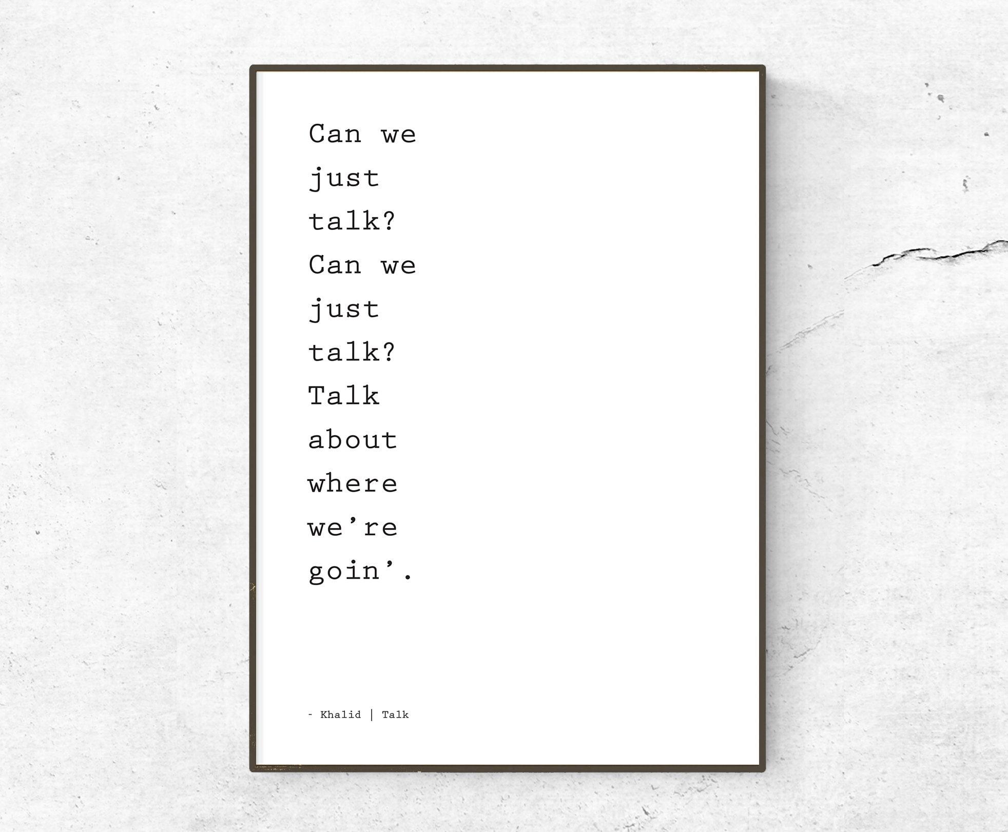 Khalid / Talk Lyrics quote / poster / print / song lyrics poster / home  decor / Can we just talk? Can we just talk? Talk about where we're