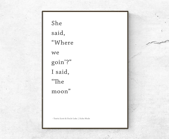 Travis Scott & Uncle Luke / SICKO Mode Lyrics quote / poster / print / song  lyrics poster / She said where we goin? I said the moon