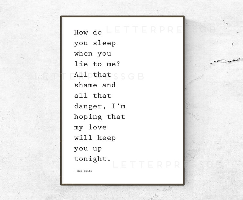 Sam Smith / How Do You Sleep Lyrics quote / poster / print / song lyrics  poster / home decor / How do you sleep when you lie to me?