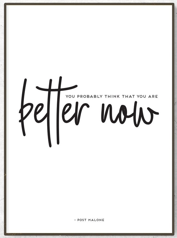 Post Malone / Better Now Lyrics quote / poster / print / song lyrics poster  / home decor / You probably think that you are better now