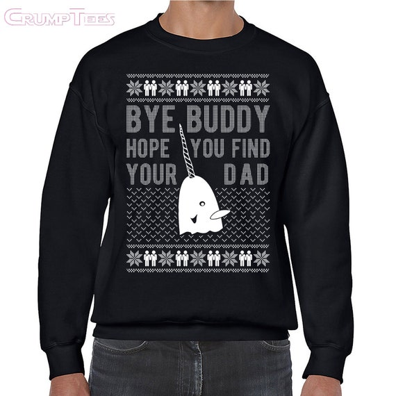 Bye Buddy Hope You Find Your Dad Ugly Christmas Sweater Etsy