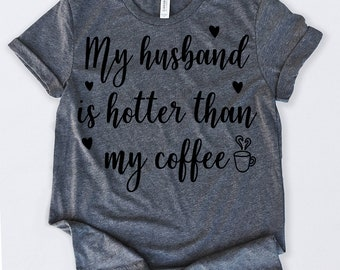 best sneakers eab35 3c0b7 Valentines Day Shirt My Husband Is Hotter Than My Coffee Tshirt Funny  Sarcastic Humor Comical Tee