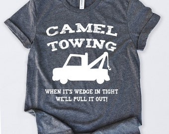 c2cd4c821 Camel Towing When It's Wedge In Tight Tshirt Funny Sarcastic Humor Comical  Tee