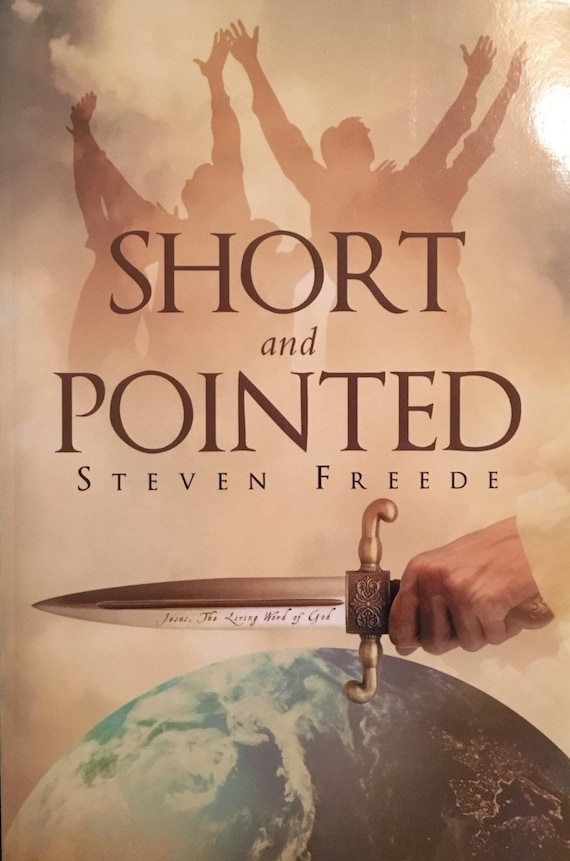 Short and to the Point Sermons by Pastor Steven Freede