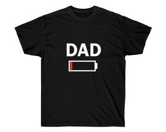 f2244fdf2 Funny Tired Dad Low Battery Drained T-Shirt for Daddy Unisex Ultra Cotton  Tee