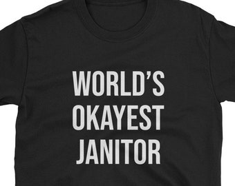 d35bd41d World's Okayest Janitor / Funny Cute Custodian Custodial Janitor Janitorial  School Office Clean Cleaning / Birthday Present Idea Shirt / Uni