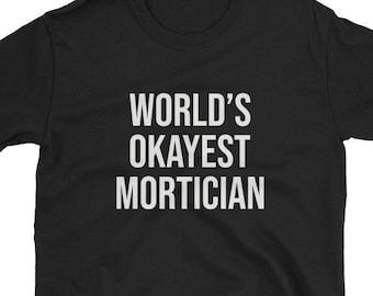 Worlds Okayest Mortician Funny Cute Undertaker Funeral Casket Burial Service Embalming Fluid Mortuary Morgue Death Birthday Present