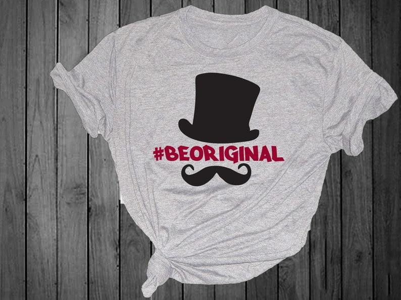 #beoriginal shirt funny shirt svg boy svg girl svg mother/'s day shirt humorous shirt Be Original t-shirt cute svg gift crabby svg