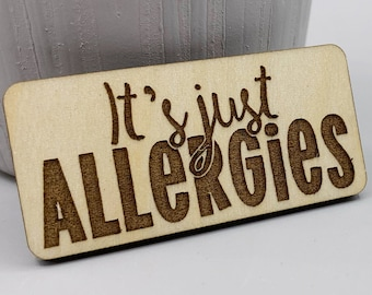 It's Just Allergies pin - Laser engraved lapel pin