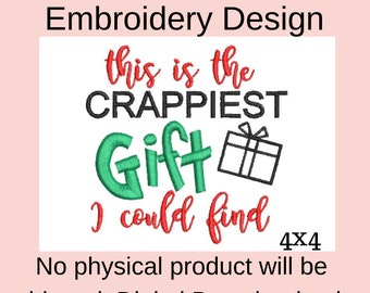 This is the crappiest gift I could find Embroidery Design, Digital Download, Instant Download, Embroidery File, dst jef pes vp3, exp files