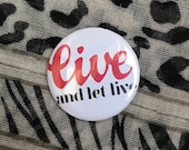 "32mm badge ~ ""Live a..."