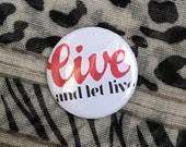 "32mm badge - ""Live and let live"""
