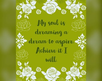 Inspirational printable quote wall art decor. My souls is dreaming a dream to aspire. Achieve it i will