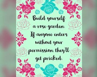 Inspirational printable Quote build urself a rose garden