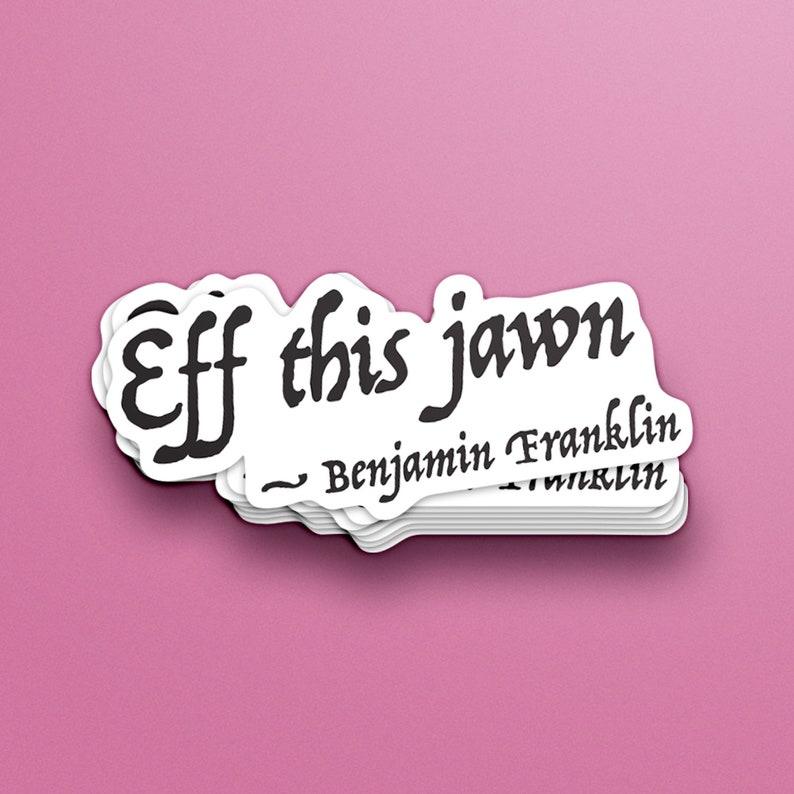 Vinyl Eff this Jawn Benjamin Franklin Sticker  image 0