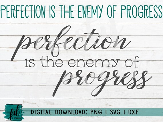 Perfection Is The Enemy Of Progress Printable Quote Png Etsy