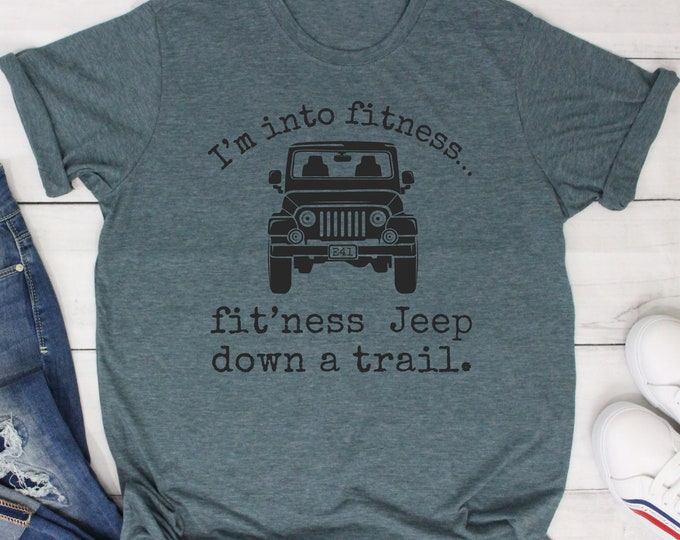 Featured listing image: Jeep Shirt, I'm into Fitness-Fit'ness Jeep Down a Trail