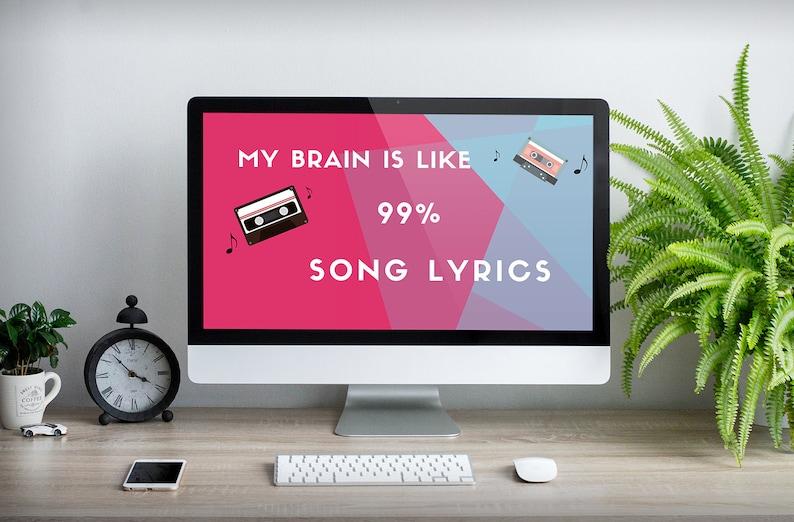 a469c2e0ceeb My Brain is Like 99% Song Lyrics Computer Desktop Background