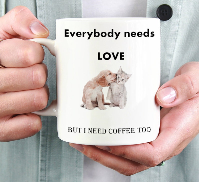 Everybody needs love but i need coffee too mug, Love gift, Dog and Cat  gift, love mugs,mug love, boyfriend husband mug, girlfriend wife gift