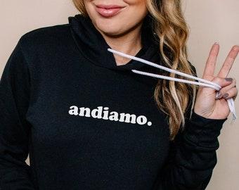 Andiamo Sweatshirt (Andiamo Shirt - Italy Sweatshirt - Andiamo Hoodie - Minimalist Sweatshirt - Wanderlust Shirt - Family Travel shirt)
