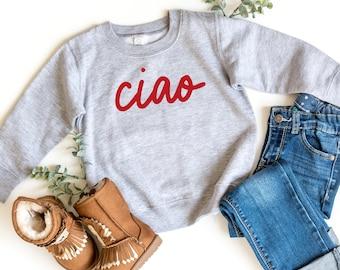 Ciao Toddler Sweatshirt (Ciao Toddler Shirt - Italy Lovers T-shirt - Ciao shirt for kids - Sibling shirts - Matching family shirts)