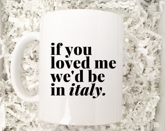 Italy themed mug (Gift for Italy lovers - If you loved me we'd be in Italy Mug - Italophile Mug)