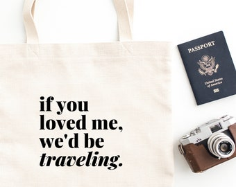 Travel themed tote bag  (Travel Lovers Gift, Eco-Friendly Bag, If you loved me we'd be traveling, travel themed gift)