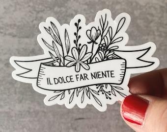 Il Dolce Far Niente Sticker - Italy Sticker - Italy Hydro Flask Sticker - Italy Bumper Sticker - Waterproof Vinyl Sticker