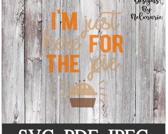 I M Here Just For The Pie Svg Thanksgiving Svg Etsy