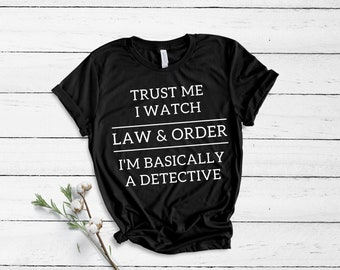 Funny unisex law and order, I'm basically a detective tshirt.