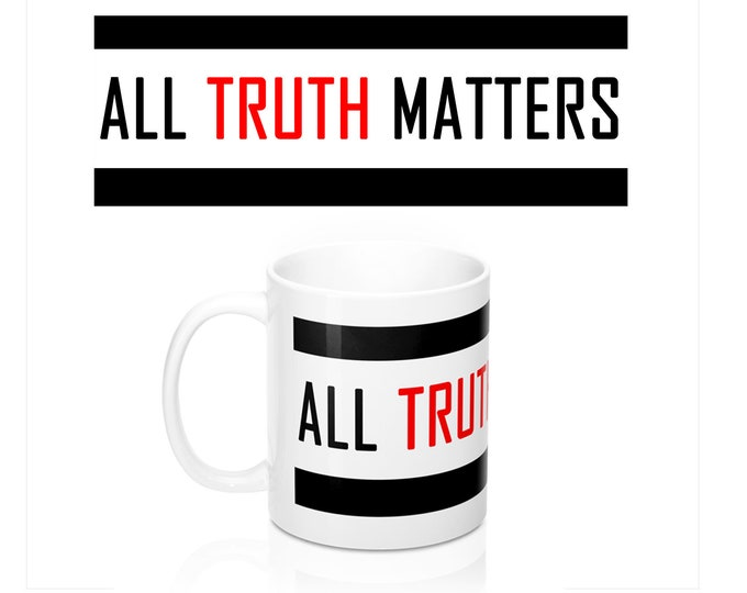 All Truth Matters 11oz Mug, Truther Mug, Civil Rights Mug, Blogger Gift, Journalist Gift, Debate Team gift, Lawyer gift, Dad gift, Mom gift