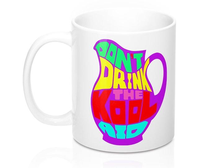 Koolaid Mug 11oz, Don't Drink The Koolaid Mug, Truther Mug, Gift for her, Jim Jones gift, Quirky gift, Koolaid Mug, Unique Truther Gift