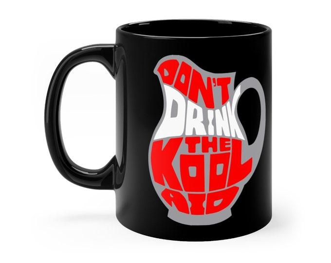 Don't Drink The Koolaid 11oz Mug black, Truther Mug, Jim Jones mug, Koolaid Mug, Truther Gift, Dad gift, Mom gift, Gift for him