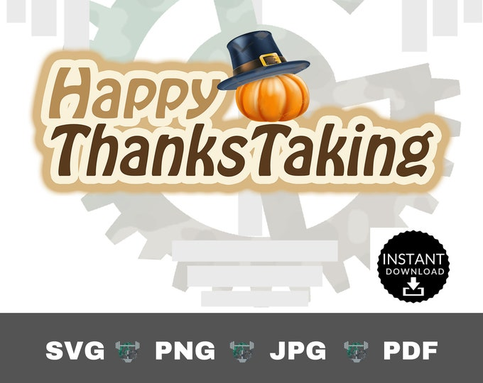 Instant Download *Happy Thankstaking* text Digital Download, SVG PNG PDF format, cutting file, cuttables, Cricut Die Cuts Vinyl T-shirt file