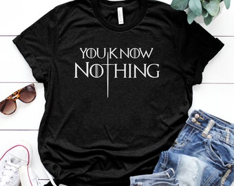 5adf0b2fa24f7 You Know Nothing Shirt Game of Thrones Shirt GOT Gifts Jon Snow T-shirt Women  Tops Game of Thrones Tees Movie Shirt TV Series Unisex Tee