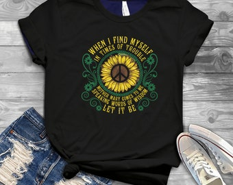3a0dc6b18b0 When I Find Myself In Times Of Trouble Tee Hippie Sunflower Shirt - Mother  Mary comes to me speaking words of wisdom let it be T-Shirt