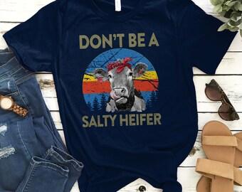 5287e785 Don't Be A Salty Heifer Shirt Heifer Cow Lover Gift for Men Woman Kids Don't  Be a Salty Heifer Vintage Funny Unisex Short Sleeve Tee