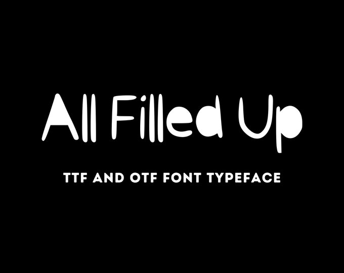 All Filled Up Font - OTF & TTF - Cricut or Silhouette - Instant Digital Download