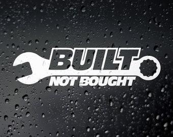 BUILT NOT BOUGHT Vinyl Decal Sticker Car Truck Window Wall Bumper Mechanic Jdm